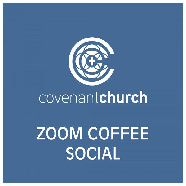 Church Coffee Fellowship via Zoom